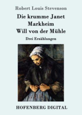 Die krumme Janet / Markheim / Will von der Mühle, Robert Louis Stevenson