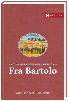 Die kulinarischen Abenteuer des Fra Bartolo - Leonhard Reinirkens  
