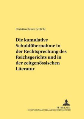 Die kumulative Schuldübernahme in der Rechtsprechung des Reichsgerichts und in der zeitgenössischen Literatur, Christian Rainer Schlicht