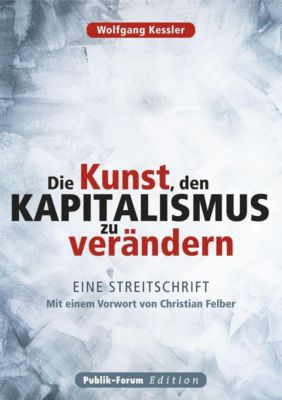 Die Kunst, den Kapitalismus zu verändern - Wolfgang Kessler  