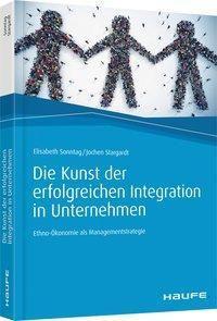 Die Kunst der erfolgreichen Integration in Unternehmen, Elisabeth Sonntag, Jochen Stargardt