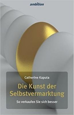 Die Kunst der Selbstvermarktung - Catherine Kaputa |