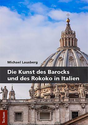 Die Kunst des Barocks und des Rokoko in Italien, Michael Lausberg