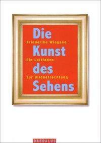 Die Kunst des Sehens - Friederike Wiegand |