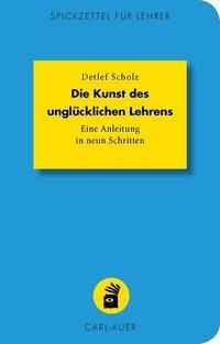 Die Kunst des unglücklichen Lehrens - Detlef Scholz pdf epub