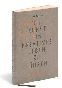 Die Kunst, ein kreatives Leben zu führen, Frank Berzbach