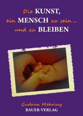 Die Kunst, ein Mensch zu sein... und zu bleiben - Gudrun Mehring pdf epub