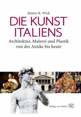 Die Kunst Italiens - Rainer K. Wick |