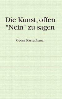 Die Kunst, offen Nein zu sagen, Georg Kastenbauer