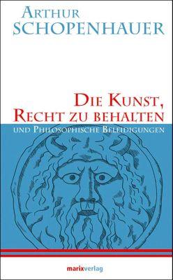 Die Kunst, Recht zu behalten - Arthur Schopenhauer |