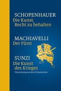 Die Kunst, Recht zu behalten / Der Fürst / Die Kunst des Krieges, Arthur Schopenhauer, Niccolò Machiavelli, Sun Tsu