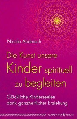 Die Kunst, unsere Kinder spirituell zu begleiten, Nicole Andersch