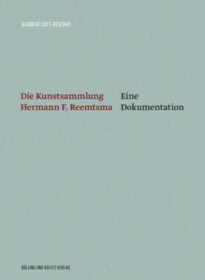 Die Kunstsammlung Hermann F. Reemtsma - Dagmar Lott-Reschke |