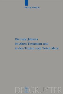 Die Lade Jahwes im Alten Testament und in den Texten vom Toten Meer, Peter Christian Porzig