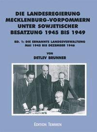 Die Landesregierung in Mecklenburg-Vorpommern unter sowjetischer Besatzung 1945 bis 1949