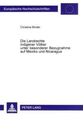Die Landrechte indigener Völker unter besonderer Bezugnahme auf Mexiko und Nicaragua, Christina Binder