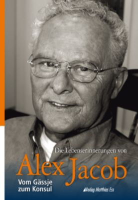 Die Lebenserinnerungen von Alex Jacob - Alex Jacob |