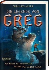 Die Legende von Greg: Der krass katastrophale Anfang der ganzen Sache - Chris Rylander |