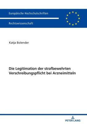 Die Legitimation der strafbewehrten Verschreibungspflicht bei Arzneimitteln, Katja Bolender