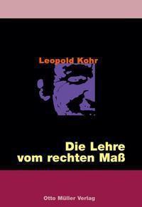 Die Lehre vom rechten Mass, Leopold Kohr