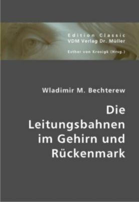 Die Leitungsbahnen im Gehirn und Rückenmark, Wladimir M. Bechterew