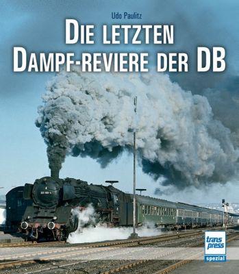 Die letzten Dampf-Reviere der DB, Udo Paulitz