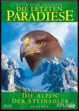 Die letzten Paradiese - Die Alpen der Steinadler, Die Letzten Paradiese