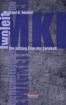 Die letzten Tage der Ewigkeit - Michael K. Iwoleit |
