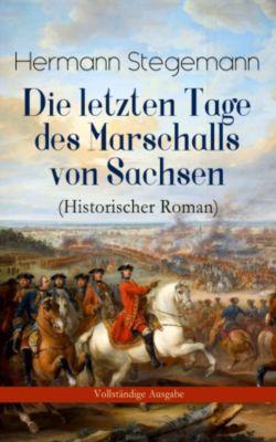 Die letzten Tage des Marschalls von Sachsen (Historischer Roman) - Vollständige Ausgabe, Hermann Stegemann