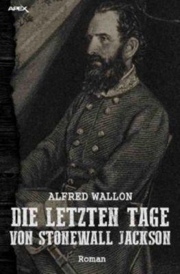 DIE LETZTEN TAGE VON STONEWALL JACKSON - Alfred Wallon  