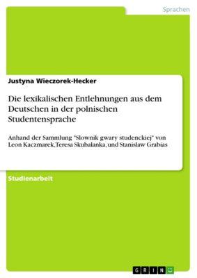 Die lexikalischen Entlehnungen aus dem Deutschen in der polnischen Studentensprache, Justyna Wieczorek-Hecker