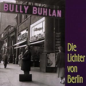 Die Lichter Von Berlin, Bully Buhlan