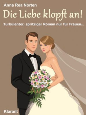 Die Liebe klopft an! Turbulenter, witziger Liebesroman – Liebe, Leidenschaft und Eifersucht …, Andrea Klier, Anna Rea Norten