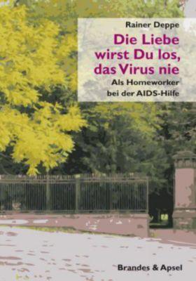 Die Liebe wirst du los, das Virus nie - Rainer Deppe |