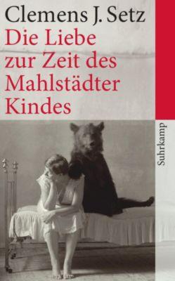 Die Liebe zur Zeit des Mahlstädter Kindes - Clemens J. Setz |