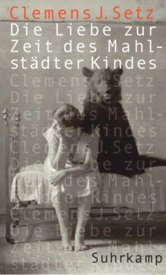 Die Liebe zur Zeit des Mahlstädter Kindes, Clemens J. Setz