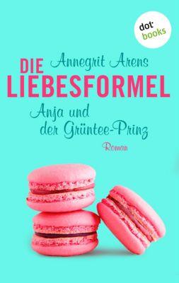 Die Liebesformel: Anja und der Grüntee-Prinz, Annegrit Arens