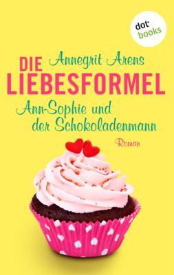 Die Liebesformel: Ann-Sophie und der Schokoladenmann, Annegrit Arens