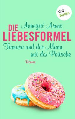 Die Liebesformel: Tamara und der Mann mit der Peitsche, Annegrit Arens