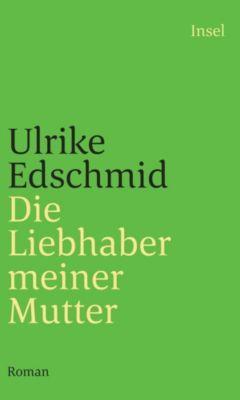 Die Liebhaber meiner Mutter - Ulrike Edschmid  