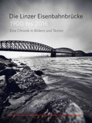 Die Linzer Eisenbahnbrücke 1900 bis 2016, Ute Streitt, Gerhard A. Stadler, Elisabeth Schiller, Michael Sengstschmid