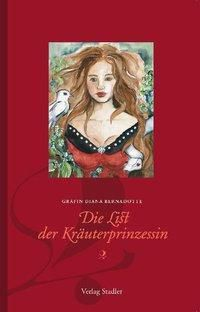 Die List der Kräuterprinzessin - Diana Gräfin Bernadotte |