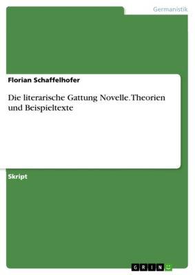 Die literarische Gattung Novelle. Theorien und Beispieltexte, Florian Schaffelhofer