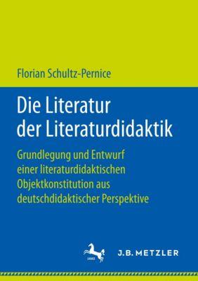 Die Literatur der Literaturdidaktik - Florian Schultz-Pernice |