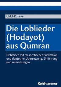 Die Loblieder (Hodayot) aus Qumran - Ulrich Dahmen  