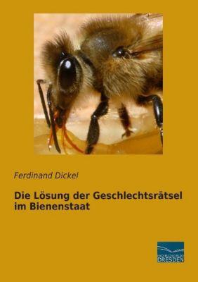 Die Lösung der Geschlechtsrätsel im Bienenstaat - Ferdinand Dickel  
