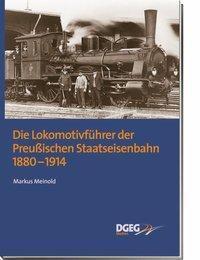Die Lokomotivführer der Preußischen Staatseisenbahn 1880 - 1914, Markus Meinold