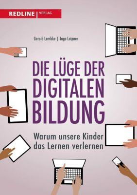 Die Lüge der digitalen Bildung, Gerald Lembke, Ingo Leipner