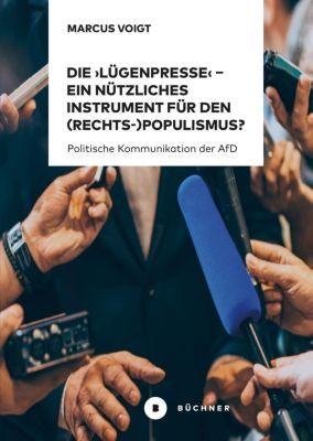 Die 'Lügenpresse' - Ein nützliches Instrument für den (Rechts-)Populismus?, Marcus Voigt