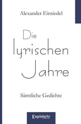 Die lyrischen Jahre - Alexander Einsiedel |